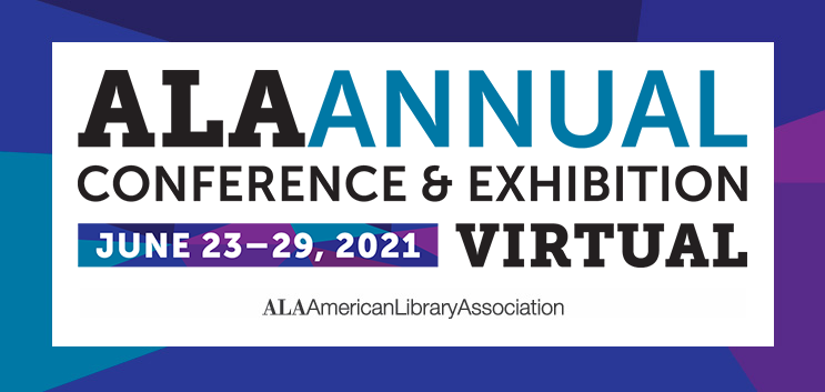ALA Annual Conference and Exhibits, June 23-29, 2021, American Library Association
