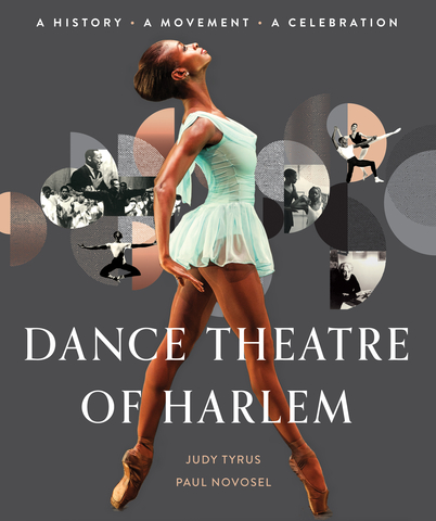 Dance Theatre of Harlem: A History, A Celebration, A Movement Book Cover Image